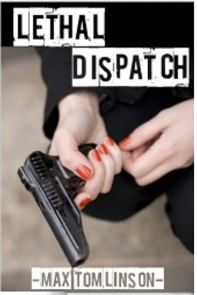 Lethal Dispatch by Max Tomlinson